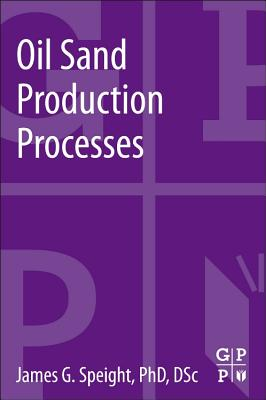 Oil Sand Production Processes By Speight, James G.