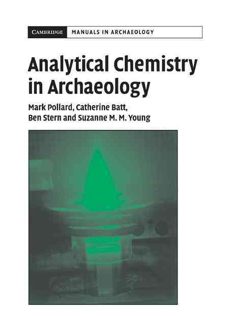 Analytical Chemistry In Archaeology By Pollard, A. M./ Batt, C. M./ Stern, B./ Young, S. M. M.